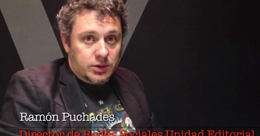 Entrevista a Ramón Puchades, Director de Redes Sociales de Unidad Editorial (I)