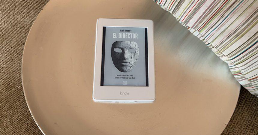 El Director, de David Jiménez: un libro apasionante para colarte en las miserias del periodismo y el poder